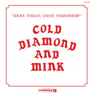 Cold Diamond & Mink ‎– Here Today, Gone Tomorrow