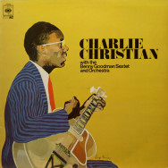Charlie Christian - with the Benny Goodman Sextet & Orchestra