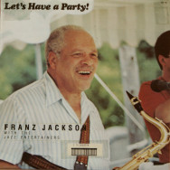 Franz Jackson with The Jazz Entertainers - Let`s Have a Party!