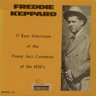Freddie Keppard - 17 Rare Selection of the Finest Jazz Cornetist of the 1920`s